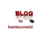 Blog to konieczność