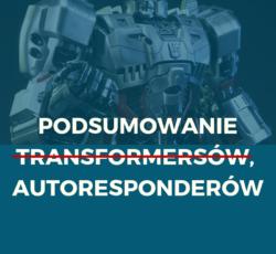 Podsumowanie transformersów, eee… znaczy autoresponderów